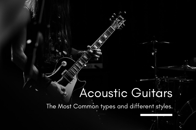 31b16e55f1 Acoustic Guitars: The Most Common types and different styles.